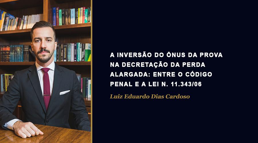 A inversão do ônus da prova na decretação da perda alargada: entre o Código Penal e a Lei n. 11.343/06