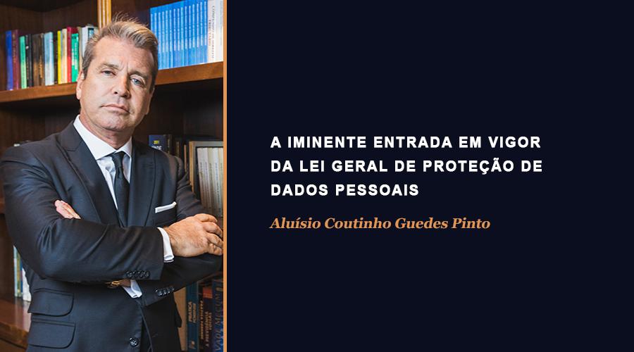 A IMINENTE ENTRADA EM VIGOR DA LEI GERAL DE PROTEÇÃO DE DADOS PESSOAIS